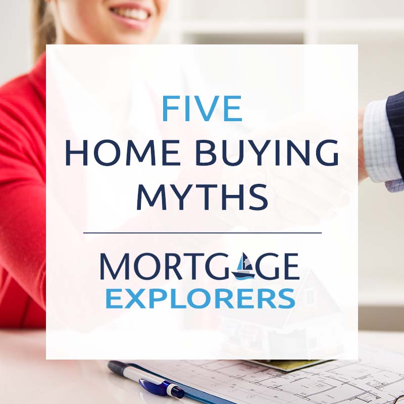 5 home buying myths mortgage explorers